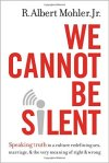 We Cannot Be Silent by R. Albert Mohler, Jr