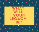 What Will Your Legacy Be?  by Kenneth Yates